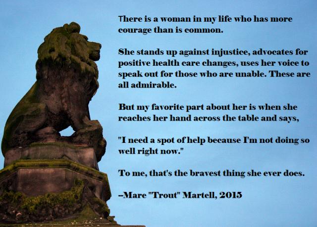 I admire true bravery.